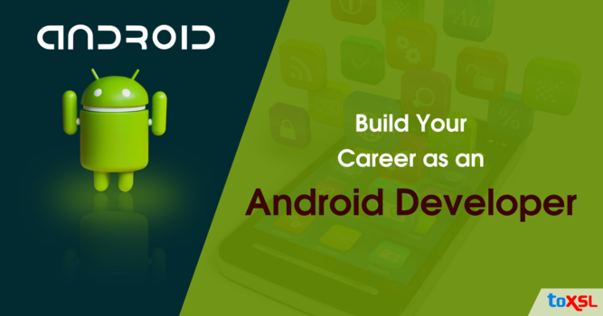 Build Your Career as an Android Developer with ToXSL Technologies