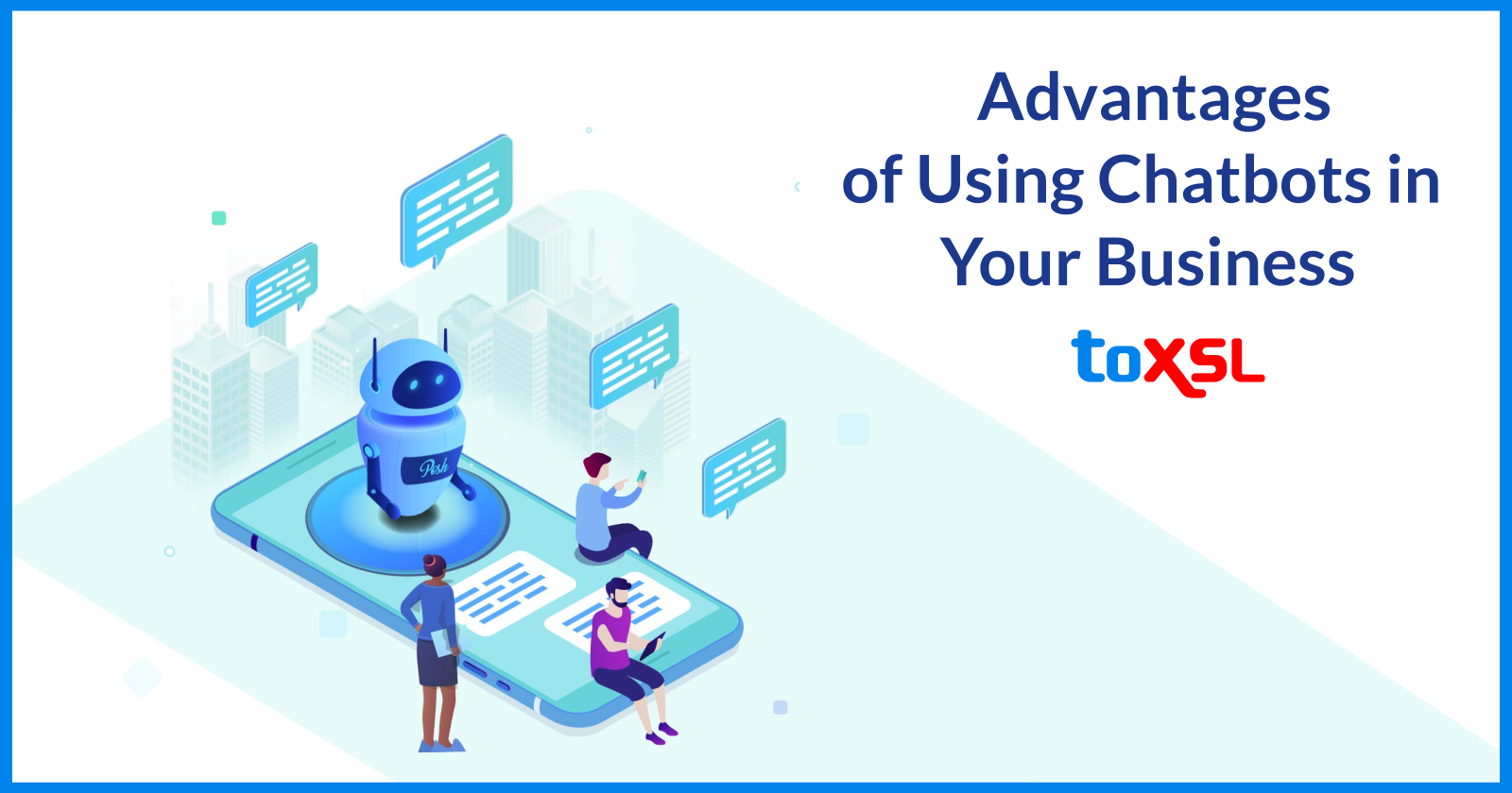Top 6 Advantages of Using Chatbots in Your Business