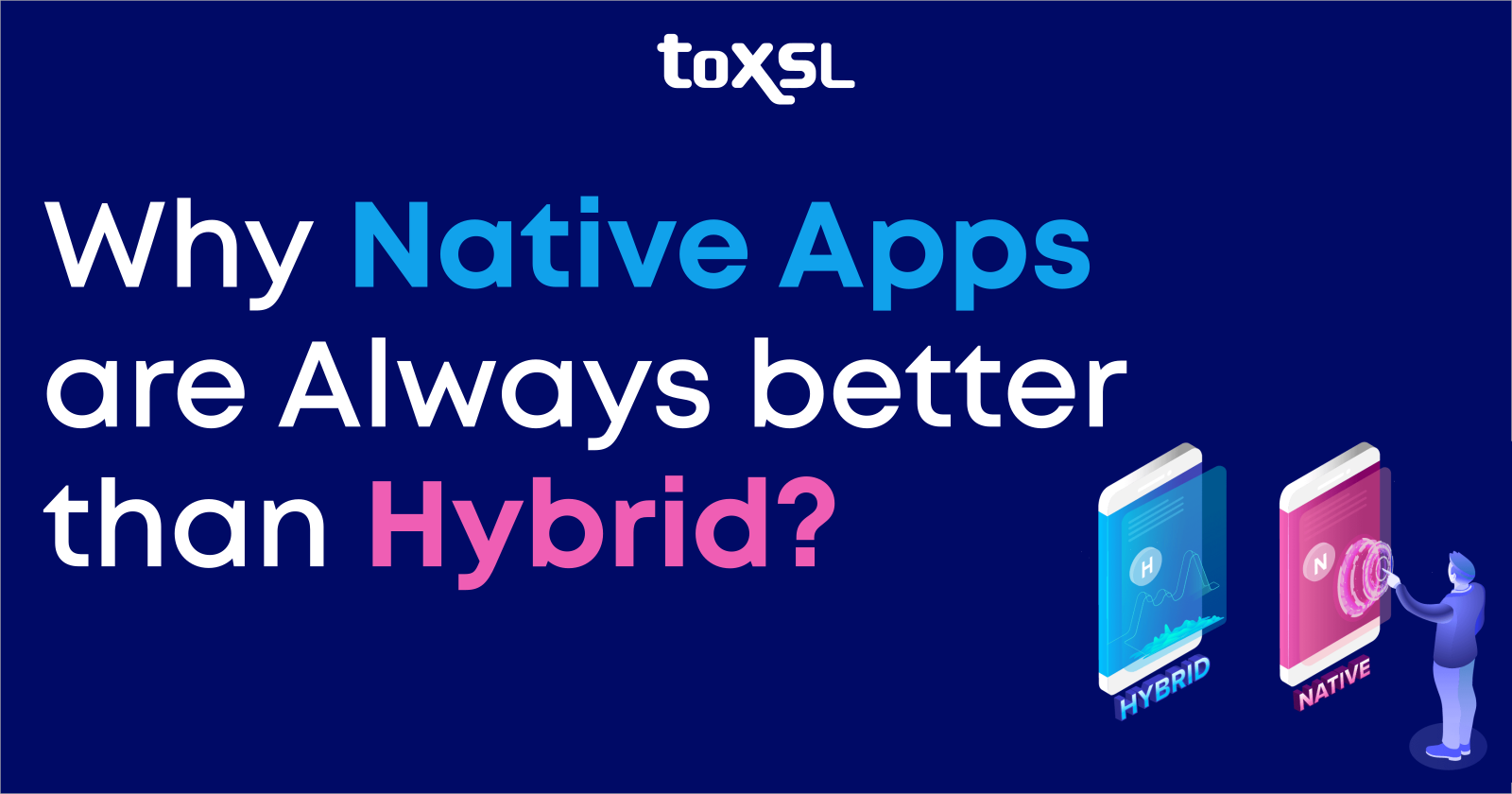 Why Native Apps are Always better than Hybrid?