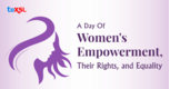 A Day of Women's Empowerment, their Rights and Equality