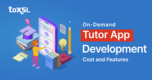 How to Develop a Feature-rich On-demand Tutor Application?