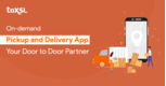 Everything You Need to Know About On-demand Pickup and Delivery App