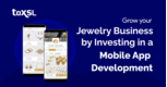 Grow your Jewelry Business by Investing in a Mobile App Development