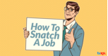 How to Snatch a Job in this Competitive World?