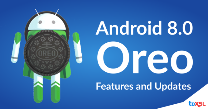 An Insight Into the Top Features and Updates of Android 8.0 Oreo