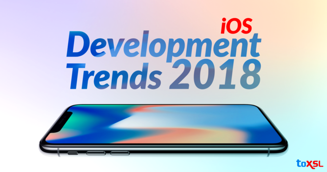 iOS App Development Trends to Watch Out in 2018 and Beyond