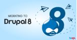 All You Need to Know for a Hassle Free Migration to Drupal 8